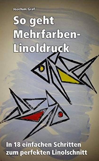 So geht Mehrfarben Linoldruck  In 20 einfachen Schritten zum perfekten Linolschnitt eBook  Joachim Graf  Amazon.de  Kindle Shop